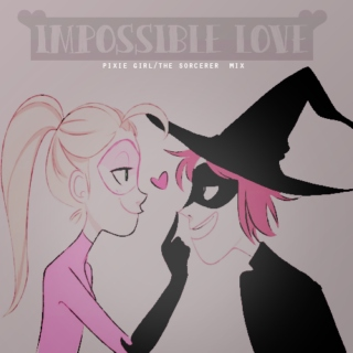 IMPOSSIBLE LOVE.