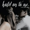 hold on to me.
