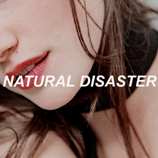 see me for the natural disaster that i am