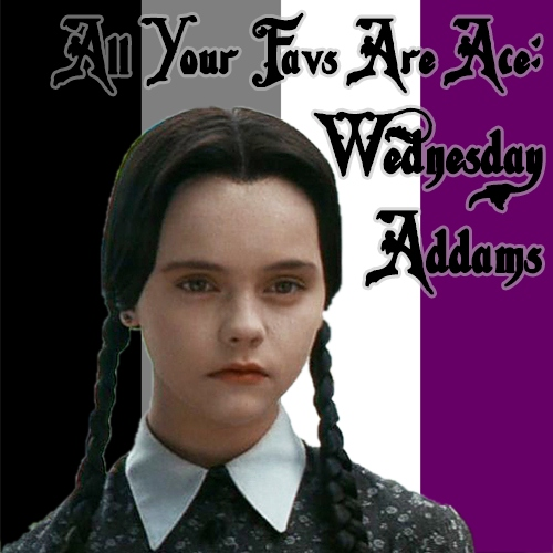 All Your Favs Are Ace: Wednesday Addams