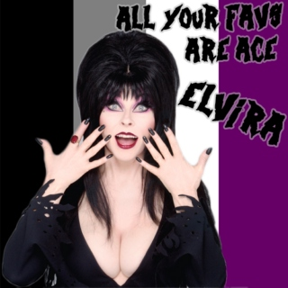 All Your Favs Are Ace: Elvira