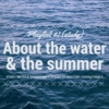 About the water and the summer