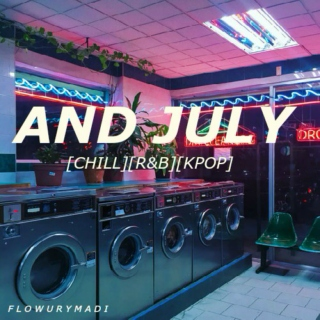and july [chill] [r&b] [kpop]
