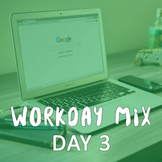 Workday Mix - Day 3