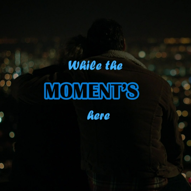 While the Moment's Here