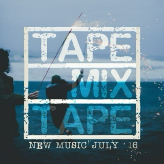 TapeMixTape: New Music July '16