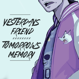 Yesterday's friend // Tomorrow's memory
