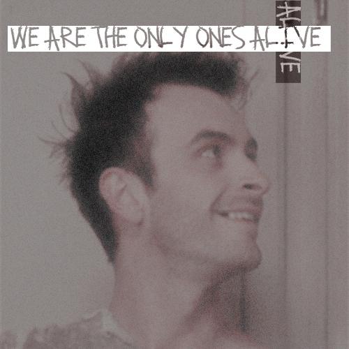 we are the only ones alive [in this town]