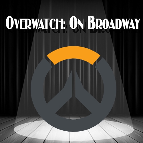Overwatch: On Broadway