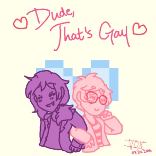 ♡ Dude, That's Gay ♡