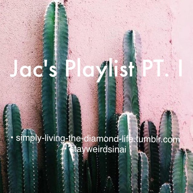 Jac's Playlist PT. I
