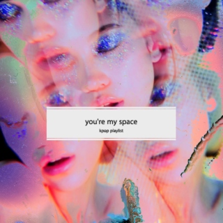 you're my space