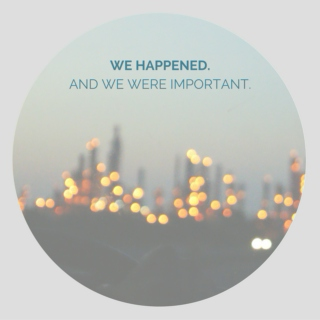 We Happened and We Were Important