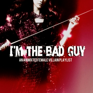 the bad guy { female villain playlist }