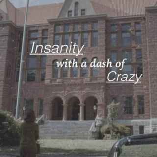 Insanity with a dash of Crazy