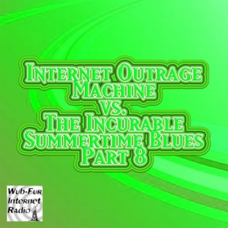 Internet Outrage Machine vs. the Incurable Summertime Blues, Pt. 8
