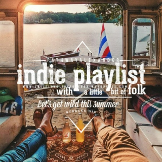 indie playlist with just a little bit of folk. let's get wild this summer.