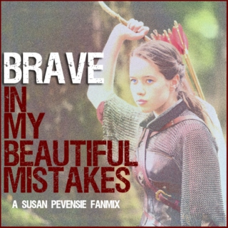 Brave In My Beautiful Mistakes - A Susan Pevensie Fanmix