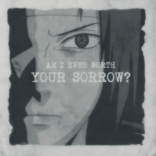 Am I Even Worth Your Sorrow?//sasusaku