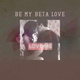 be my beta love