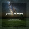 Grass on Mars (Love Songs to Stars)