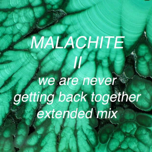 Malachite 2: We are never getting back together extended mix