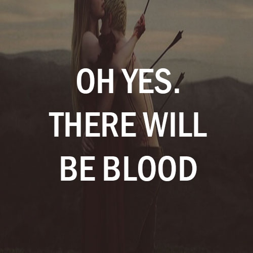 oh yes. there will be blood.