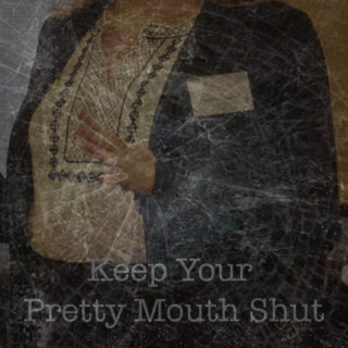 Keep Your Pretty Mouth Shut