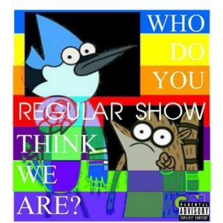 Regular Show's WHO DO YOU THINK WE ARE? [Explicit]