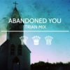 abandoned you // trian