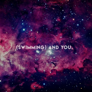 swimming and you.
