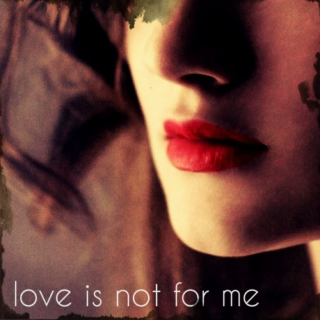 love is not for me