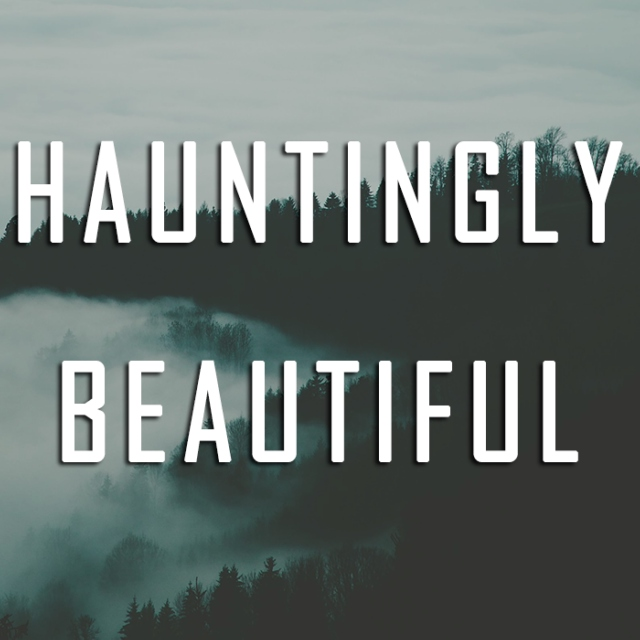 Hauntingly Beautiful