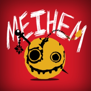 It's time for some MEIHEM!!!