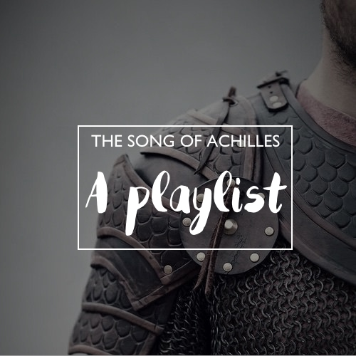 The song of Achilles: a playlist