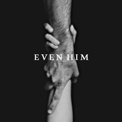even him