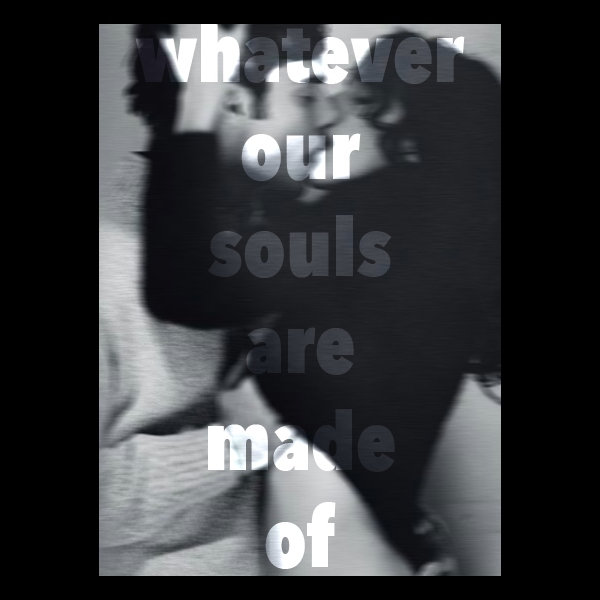 whatever our souls are made of.