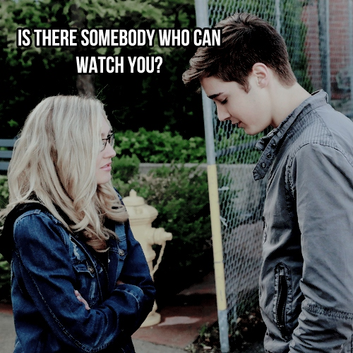 IS THERE SOMEBODY WHO CAN WATCH YOU?