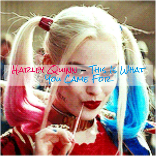 Harley Quinn - This Is What You Came For