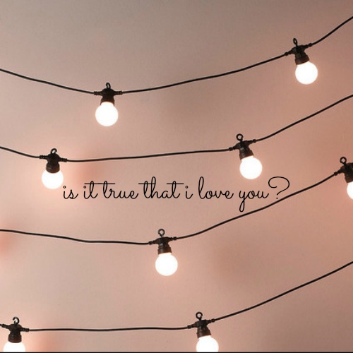 is it true that i love you?