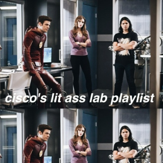 cisco's lit ass lab playlist