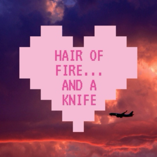 hair of fire... and a knife