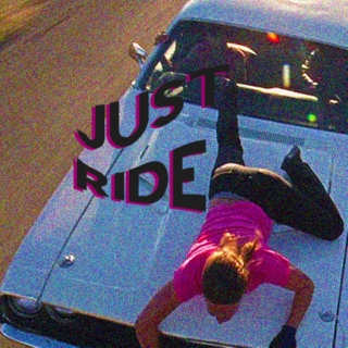 JUST RIDE.