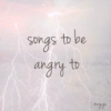 songs to be angry to