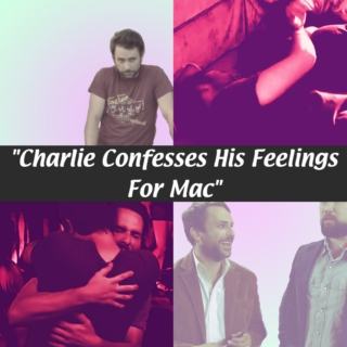 Charlie Confesses His Feelings For Mac