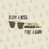 blow a kiss.fire a gun