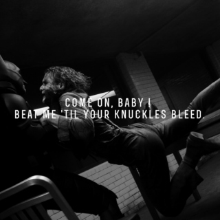 Beat me 'til your knuckles bleed.