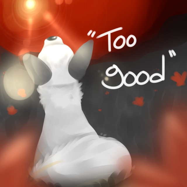 """"""" Too good to be good for me """""""