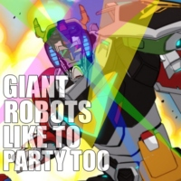 Giant Robots Like To Party Too