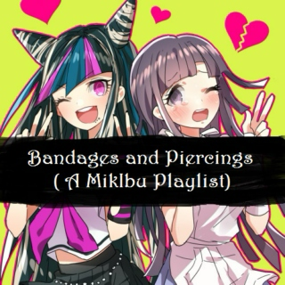 Bandages and Piercings (A MikIbu Playlist)